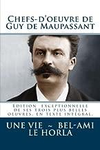 Chefs-d'oeuvre de Guy de Maupassant (Une vie - Bel-Ami - Le Horla) (French Edition)