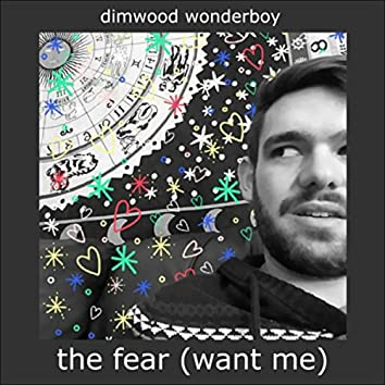 The Fear (Want Me)