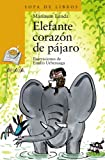 Elefante corazón de pájaro (LITERATURA INFANTIL - Sopa de Libros)
