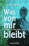 Was von mir bleibt: Gedichte von 2009 – 2019 (P&L Edition)