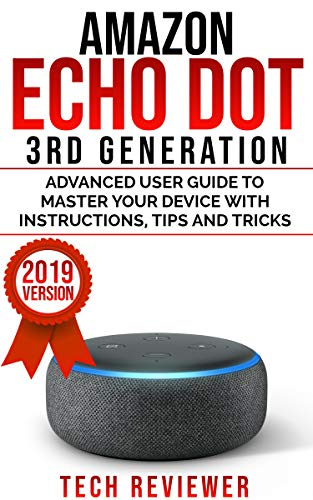 Amazon Echo Dot 3rd Generation: Advanced User Guide to Master Your Device with Instructions, Tips and Tricks (English Edition)