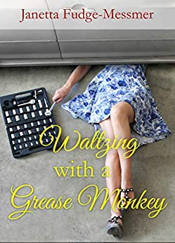 Waltzing With a Grease Monkey by [Janetta Fudge-Messmer]