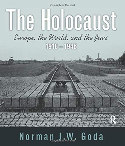 Compare Textbook Prices for The Holocaust: Europe, the World, and the Jews, 1918 - 1945 1 Edition ISBN 9780205568413 by Goda, Norman