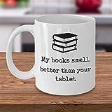 NA Simpatico Libro Amante Tazza da caffè I Miei Libri Hanno Un Odore Migliore del Tuo Tablet Libri annusando Tempo Accogliente per Rilassarsi Regalo Regali Divertenti per Lettori di biblioteche