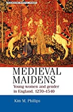 Medieval Maidens: Young Women and Gender in England, c.1270-c.1540