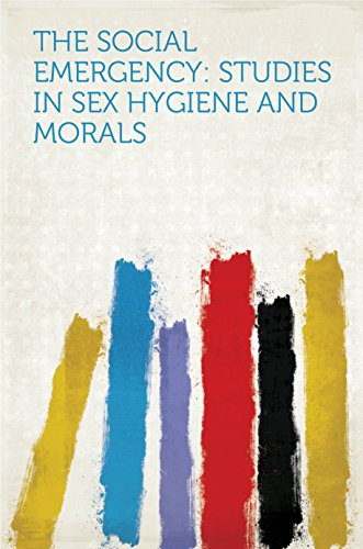 The Social Emergency: Studies in Sex Hygiene and Morals (English Edition)