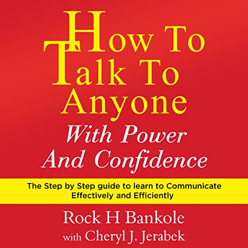 How to Talk to Anyone with Power and Confidence     The Step by Step Guide to Learn How to Communicate Effectively and Efficiently              By:                                                                                                                                 Rock H Bankole,                                                                                        Cheryl J Jerabek                               Narrated by:                                                                                                                                 Molly Mermelstein                      Length: 2 hrs and 4 mins     3 ratings     Overall 2.3