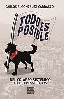 Todo es posible: Del colapso sistémico a soluciones sistémicas (Spanish Edition) by [Carlos González-Carrasco, Ígneo]