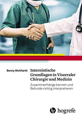 Internistische Grundlagen in Viszeraler Chirurgie und Medizin: Zusammenhänge kennen und Befunde richtig interpretieren