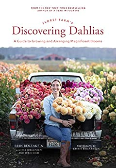 Floret Farm's Discovering Dahlias: A Guide to Growing and Arranging Magnificent Blooms by [Erin Benzakein, Chris Benzakein]