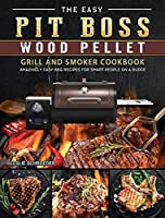 The Easy Pit Boss Wood Pellet Grill And Smoker Cookbook: Amazingly Easy BBQ Recipes for Smart People on A Budge