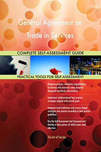 General Agreement on Trade in Services All-Inclusive Self-Assessment - More than 660 Success Criteria, Instant Visual Insights, Comprehensive Spreadsheet Dashboard, Auto-Prioritized for Quick Results