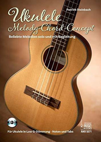 Ukulele Melody-Chord-Concept: Beliebte Melodien solo und mit Begleitung. Für Ukulele in Low G-Stimmung. Noten und Tabulaturen. Mit CD