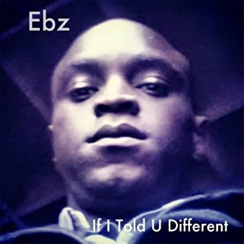 If I Told U Different