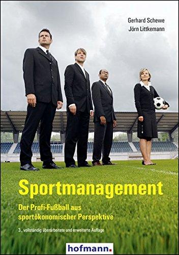 Sportmanagement: Der Profi-Fußball aus sportökönomischer Perspektive: Der Profi-Fußball aus sportökonomischer Sicht