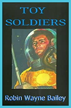 TOY SOLDIERS by [Robin Wayne Bailey]