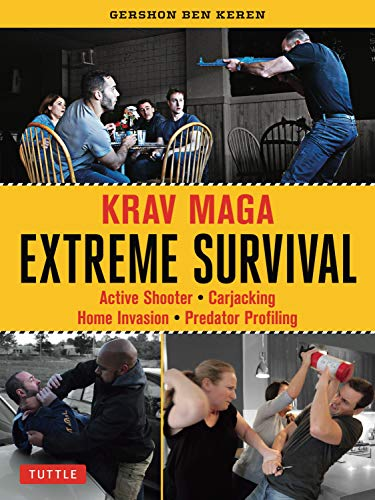 Krav Maga Extreme Survival: Active Shooter * Carjacking * Home Invasion * Predator Profiling: The Krav Maga Solution to Active Shooter, Carjacking and Home Invasion Situations