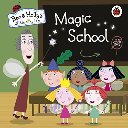 Ben and Holly's Little Kingdom: Magic School (Ben & Holly's Little Kingdom)