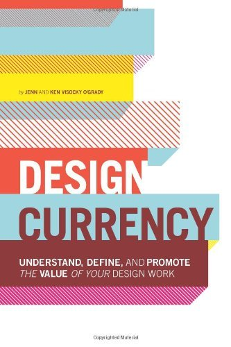 Design Currency: Understand, Define, and Promote the Value of Your Design Work by Jenn Visocky O'Grady (21-Jun-2013) Paperback