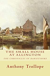 THE SMALL HOUSE AT ALLINGTON, New Edition: The CHRONICLES OF BARSETSHIRE