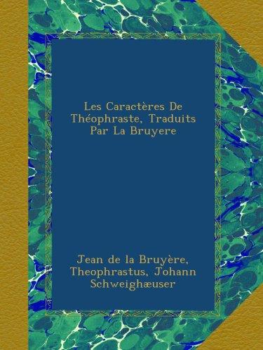 Les Caractères De Théophraste, Traduits Par La Bruyere