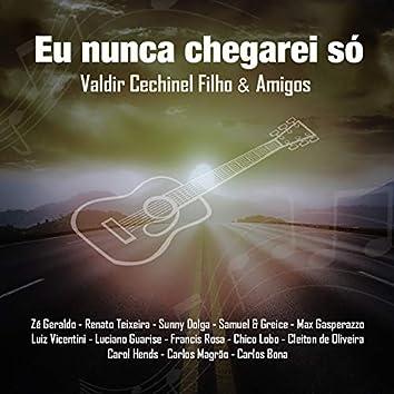 Eu Nunca Chegarei Só: Valdir Cechinel Filho & Amigos