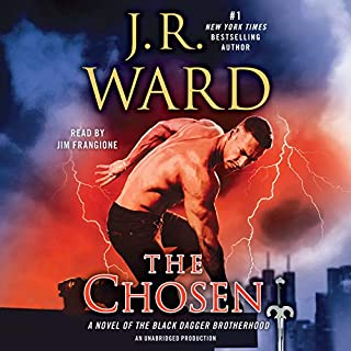 The Chosen     A Novel of the Black Dagger Brotherhood              Written by:                                                                                                                                 J. R. Ward                               Narrated by:                                                                                                                                 Jim Frangione                      Length: 17 hrs and 33 mins     22 ratings     Overall 4.8