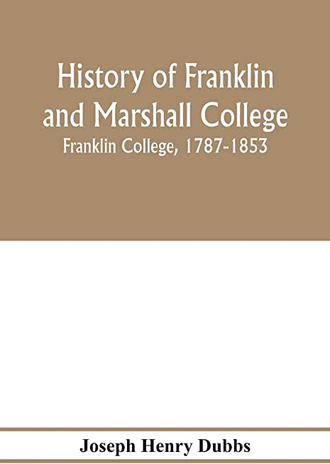History of Franklin and Marshall College; Franklin College, 1787-1853; Marshall College, 1836-1853; Franklin and Marshall College, 1853-1903