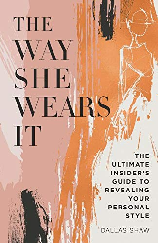 The Way She Wears It: The Ultimate Insider's Guide to Revealing Your Personal Style