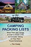 Tent, Cabin or RV Camping Packing Lists: More Than 500 Things in Over a Dozen Lists to Consider Taking on Your Next Travel Adventure