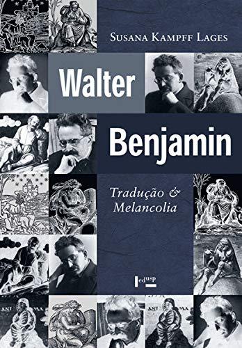 Walter Benjamin: Tradução e Melancolia
