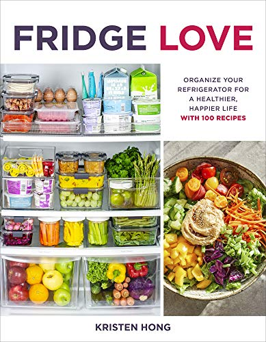 Fridge Love: Organize Your Refrigerator for a Healthier, Happier Life―with 100 Recipes