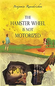 The Hamster Wheel Is Not Motorized: Busting 22 myths that seemingly restrain us from being fully alive by [Benjamin Ramakrishna]