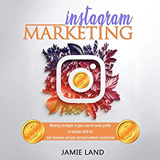 Instagram Marketing: Winning Strategies to Gain a Social Media Profile of Success, Both for Your Business and Your Personal Network Connections cover art