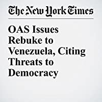 OAS Issues Rebuke to Venezuela, Citing Threats to Democracy's image