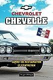 CHEVROLET CHEVELLE: CARNET DE RESTAURATION ET D'ENTRETIEN (Éditions en Français)