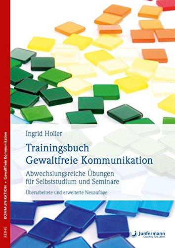 Trainingsbuch Gewaltfreie Kommunikation: Abwechslungsreiche Übungen für Selbststudium und Seminare