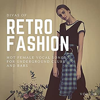 Divas Of Retro Fashion - Hot Female Vocal Songs For Underground Clubs And Bars, Vol. 06