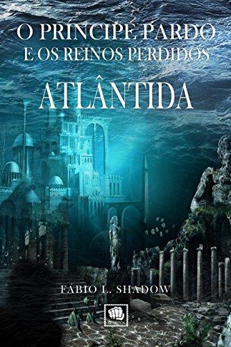 ATLÂNTIDA (1ª Ed.): O Príncipe Pardo e os Reinos Perdidos