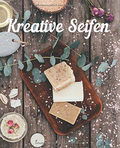 Kreative Seifen: Do it yourself Seifen Rezepte Journal zum selbST schreiben für Seifen, Schampoo, Badekonfekt, Duschgel, Naturprodukte, Wellnessprodukte, natürliche Pflege, schönes Geschenk