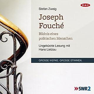 Joseph Fouché. Bildnis eines politischen Menschen                   Autor:                                                                                                                                 Stefan Zweig                               Sprecher:                                                                                                                                 Hans Lietzau                      Spieldauer: 9 Std. und 49 Min.     97 Bewertungen     Gesamt 4,8