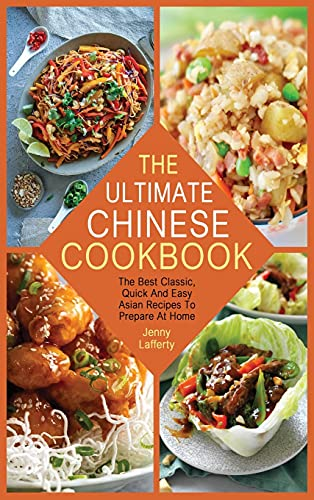 THE ULTIMATE CHINESE COOKBOOK: The Best Classic, Quick And Easy Asian Recipes To Prepare At Home