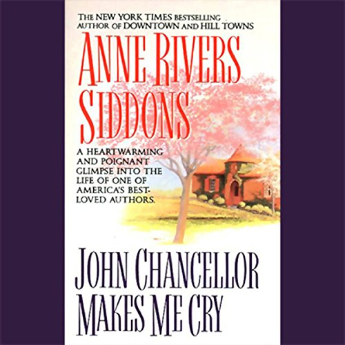 John Chancellor Makes Me Cry Audiobook By Anne Rivers Siddons cover art