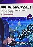 Internet de las cosas: Un futuro hiperconectado: 5G, inteligencia artificial, Big Data, Cloud, Blockchain y ciberseguridad: 1 (Alfaomega)