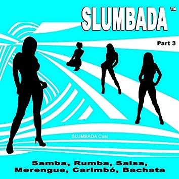 SLUMBADA ™, Pt. 3 (Samba, Rumba, Salsa, Merengue, Carimbó, Bachata)