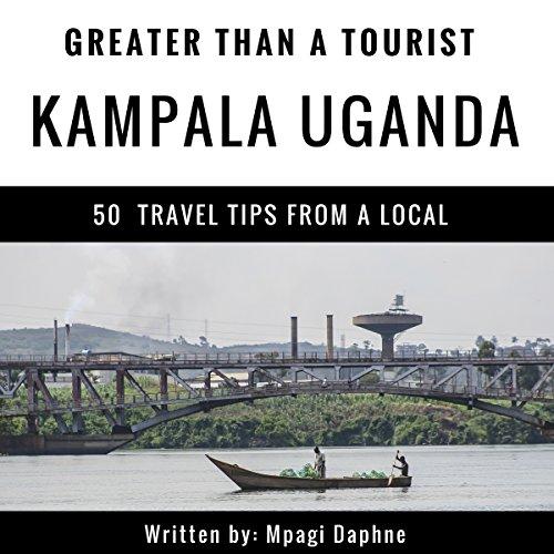 Greater Than a Tourist: Kampala, Uganda audiobook cover art