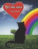 Nel mio cuore, per sempre: Diario e album in memoria del tuo gatto volato in cielo, con filastrocca ispirata alla leggenda del ponte arcobaleno, ... ricordi - Grande formato, 40 pagine a colori