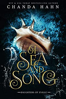 Of Sea and Song: A Little Mermaid Retelling (Daughters of Eville Book 3) by [Chanda Hahn]