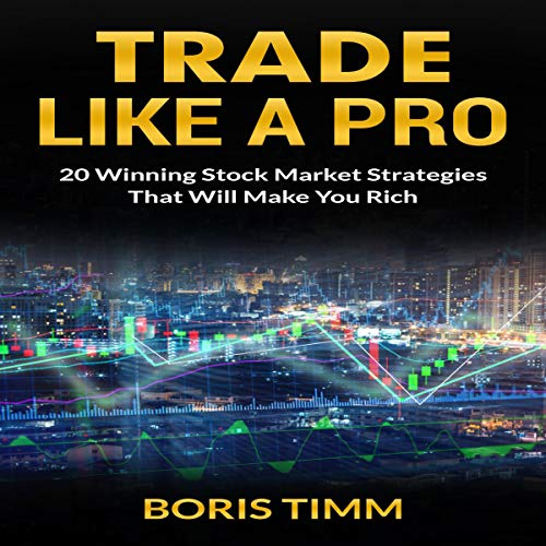 Trade Like a Pro: 20 Winning Stock Market Strategies that Will Make You Rich audiobook cover art