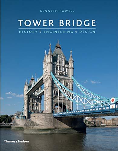 Tower Bridge: History * Engineering * Design